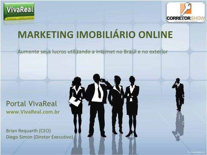 MARKETING IMOBILIÁRIO ONLINE Aumente seus lucros utilizando a internet no Brasil e no exterior Portal VivaReal www.VivaRea...