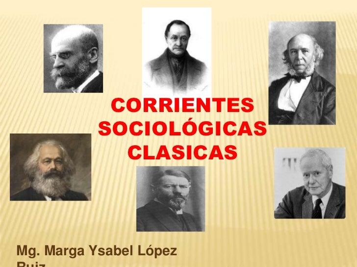CORRIENTES SOCIOLÓGICAS<br />CLASICAS<br />Mg. Marga Ysabel López Ruiz<br />
