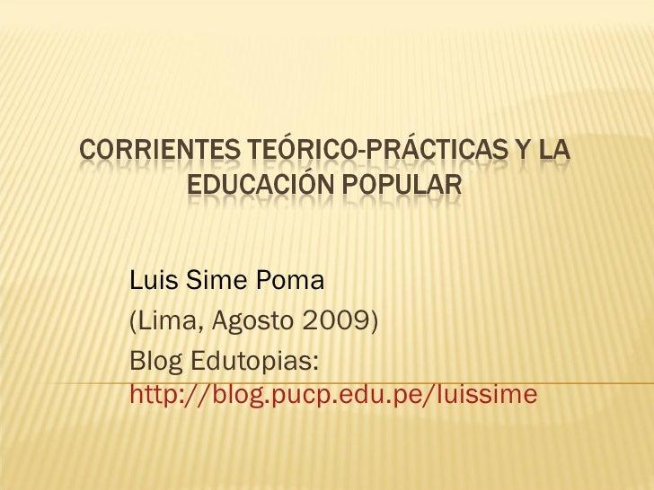 Luis Sime Poma  (Lima, Agosto 2009) Blog Edutopias:  http://blog.pucp.edu.pe/luissime