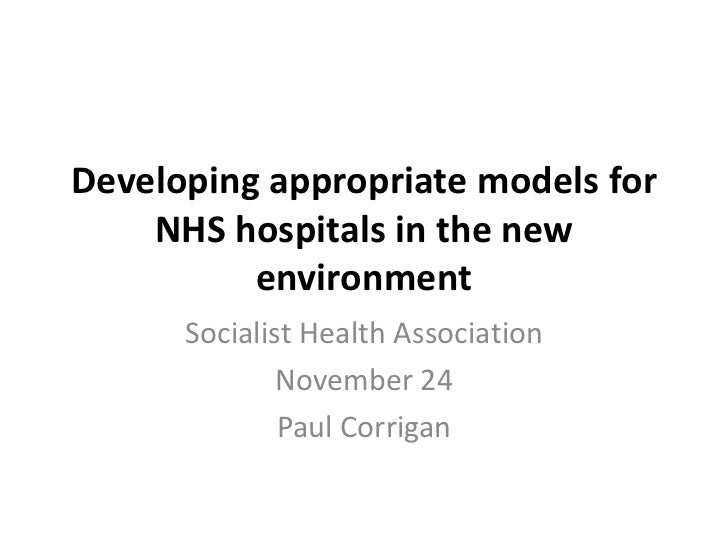 Developing appropriate models for    NHS hospitals in the new          environment      Socialist Health Association      ...