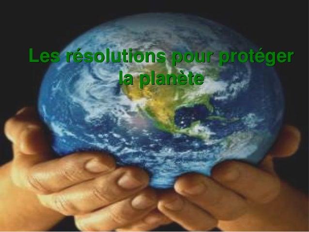 Les résolutions pour protéger          la planète