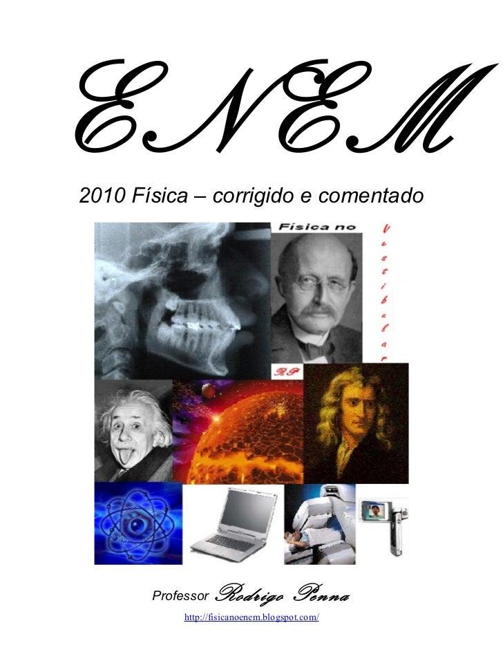 2010 Física – corrigido e comentado        Professor   Rodrigo Penna