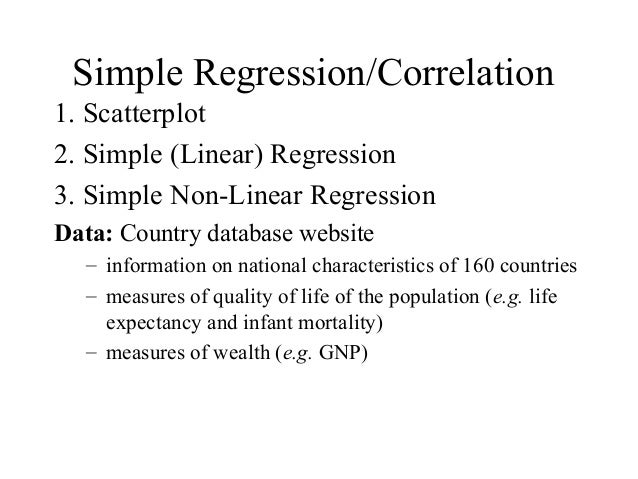 1. Scatterplot 2. Simple (Linear) Regression 3. Simple Non-Linear Regression Data: Country database website – information ...