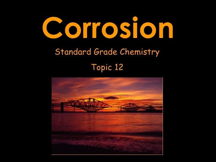 Corrosion, standard grade chemistry
