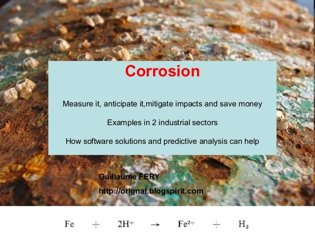 CorrosionMeasure it, anticipate it,mitigate impacts and save money            Examples in 2 industrial sectorsHow software...