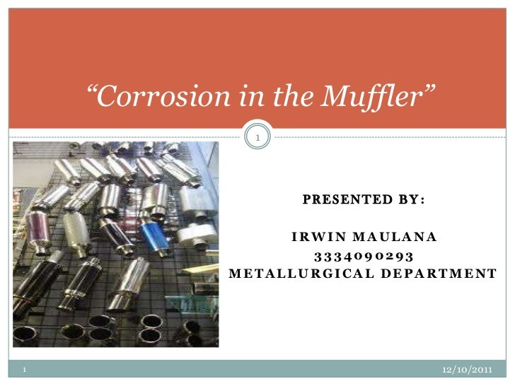 """Corrosion in the Muffler""                1                    PRESENTED BY:                   IRWIN MAULANA              ..."