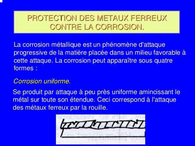 PROTECTION DES METAUX FERREUX        CONTRE LA CORROSION.La corrosion métallique est un phénomène dattaqueprogressive de l...