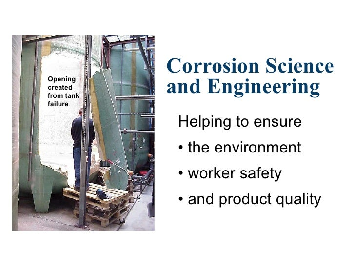 Corrosion Science and Engineering <ul><li>Helping to ensure </li></ul><ul><li>the environment </li></ul><ul><li>worker saf...