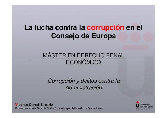 La lucha contra la corrupción en el Consejo de Europa Corrupción y delitos contra la Administración Vicente Corral Escariz...