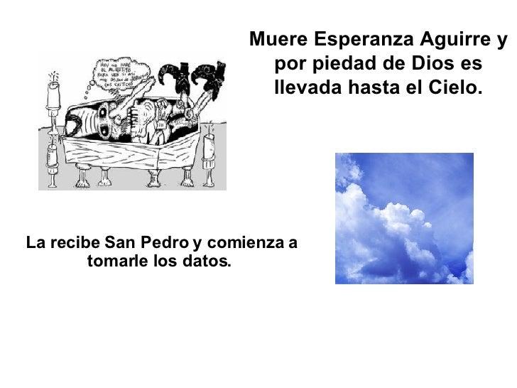 Muere Esperanza Aguirre y por piedad de Dios es llevada hasta el Cielo. La recibe San Pedro y comienza a tomarle los datos...