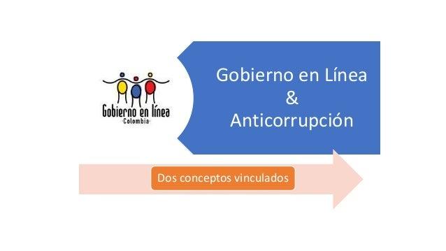 Gobierno en Línea & Anticorrupción Dos conceptos vinculados