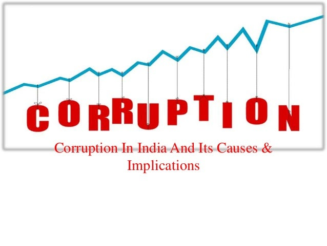 Corruption In India And Its Causes &            Implications