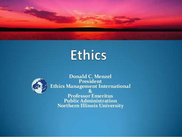 Donald C. Menzel President Ethics Management International & Professor Emeritus Public Administration Northern Illinois Un...