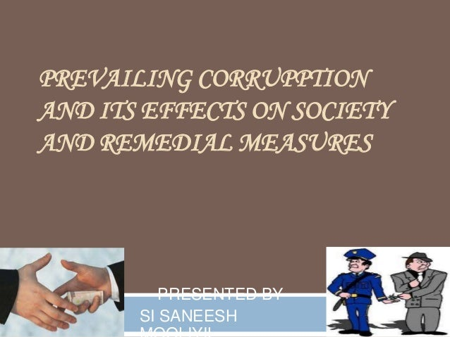 PREVAILING CORRUPPTION AND ITS EFFECTS ON SOCIETY AND REMEDIAL MEASURES PRESENTED BY SI SANEESH