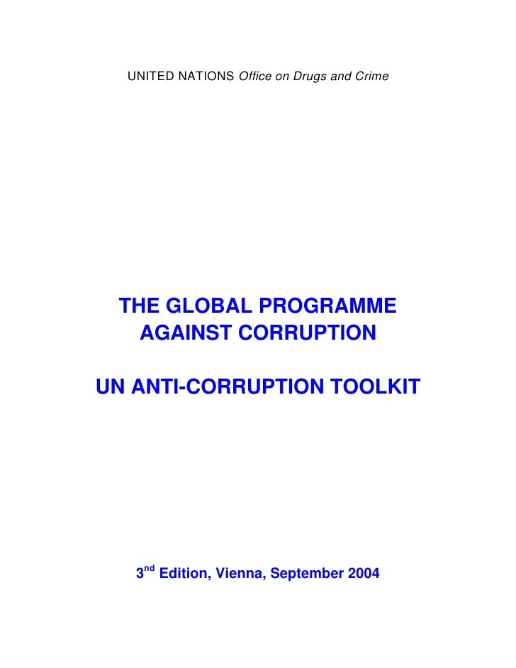 UNITED NATIONS Office on Drugs and Crime      THE GLOBAL PROGRAMME    AGAINST CORRUPTION  UN ANTI-CORRUPTION TOOLKIT      ...