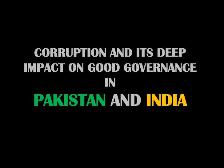 CORRUPTION AND ITS DEEPIMPACT ON GOOD GOVERNANCE            IN PAKISTAN AND INDIA