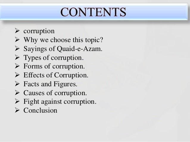 essay on corruption Corruption is a very good topic for the essay writing it is relevant to the problems that modern societies face worldwide before writing the essay on corruption, you should clearly understand what the main points of corruption are that should be described in the essay.
