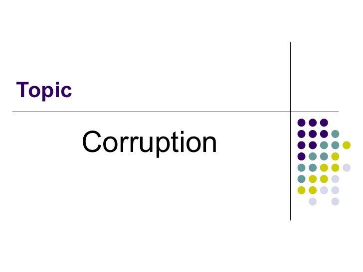 Topic  Corruption
