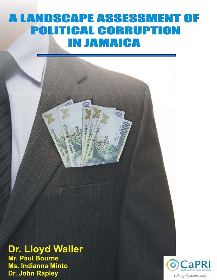 A LANDSCAPE     ASSESSMENT OF POLITICAL CORRUPTION IN          JAMAICA       Dr. Lloyd Waller        Mr. Paul Bourne      ...