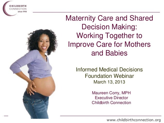 Maternity Care and Shared    Decision Making:  Working Together toImprove Care for Mothers        and Babies  Informed Med...