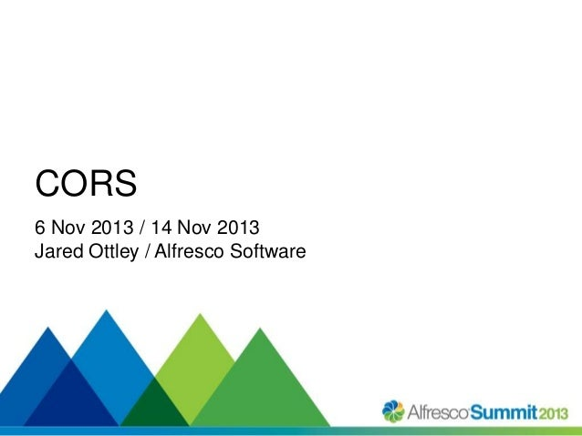 CORS 6 Nov 2013 / 14 Nov 2013 Jared Ottley / Alfresco Software  #SummitNow