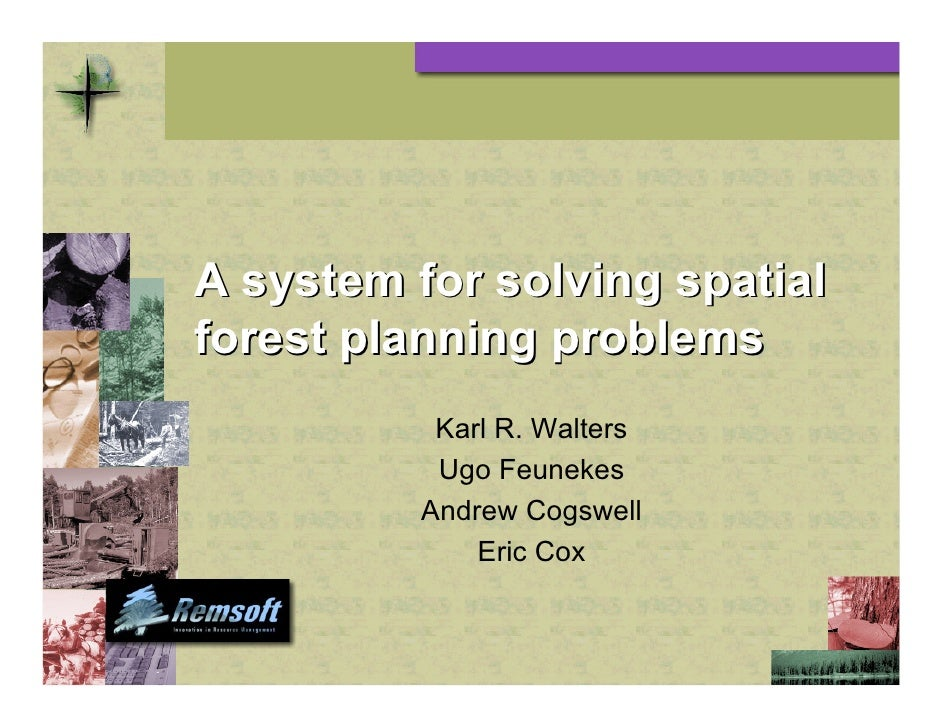 A system for solving spatial forest planning problems            Karl R. Walters            Ugo Feunekes           Andrew ...