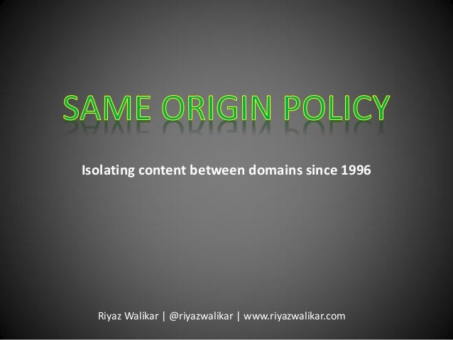 Isolating content between domains since 1996 Riyaz Walikar | @riyazwalikar | www.riyazwalikar.com