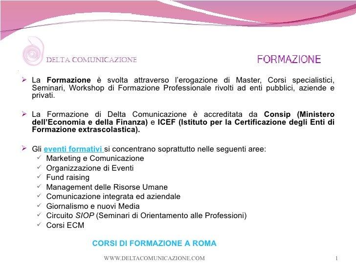 .       La Formazione è svolta attraverso l'erogazione di Master, Corsi specialistici,        Seminari, Workshop di Forma...