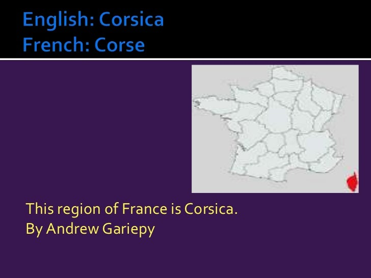 English: Corsica French: Corse<br />This region of France is Corsica.<br />By Andrew Gariepy<br />