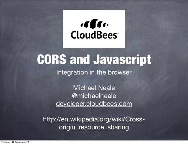 CORS and Javascript Integration in the browser Michael Neale @michaelneale developer.cloudbees.com http://en.wikipedia.org...