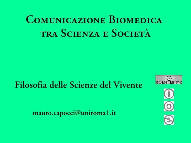 Comunicazione Biomedica      tra Scienza e Società    Filosofia delle Scienze del Vivente      mauro.capocci@uniroma1.it