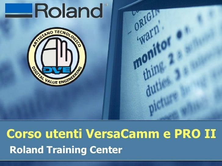 Corso utenti VersaCamm e PRO II Roland Training Center