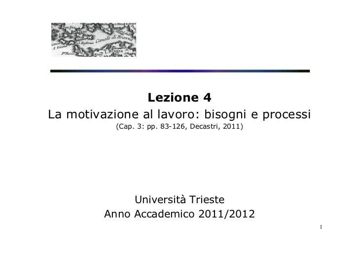 Lezione 4La motivazione al lavoro: bisogni e processi           (Cap. 3: pp. 83-126, Decastri, 2011)              Universi...