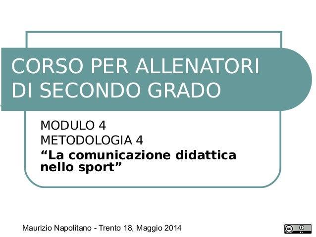 """MODULO 4 METODOLOGIA 4 """"La comunicazione didattica nello sport"""" CORSO PER ALLENATORI DI SECONDO GRADO Maurizio Napolitano ..."""