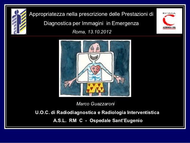 Appropriatezza nella prescrizione delle Prestazioni di      Diagnostica per Immagini in Emergenza                  Roma, 1...