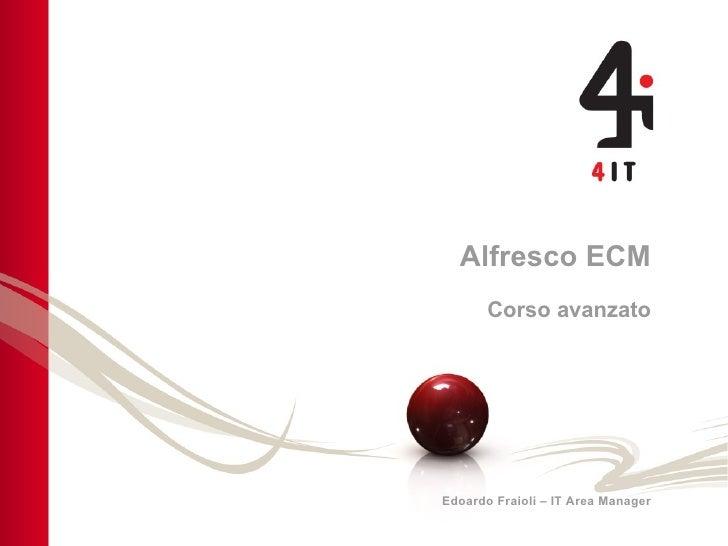 Alfresco ECM Corso avanzato Edoardo Fraioli – IT Area Manager