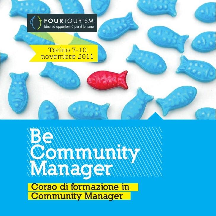 Torino 7-10  novembre 2011BeCommunityManagerCorso di formazione inCommunity Manager