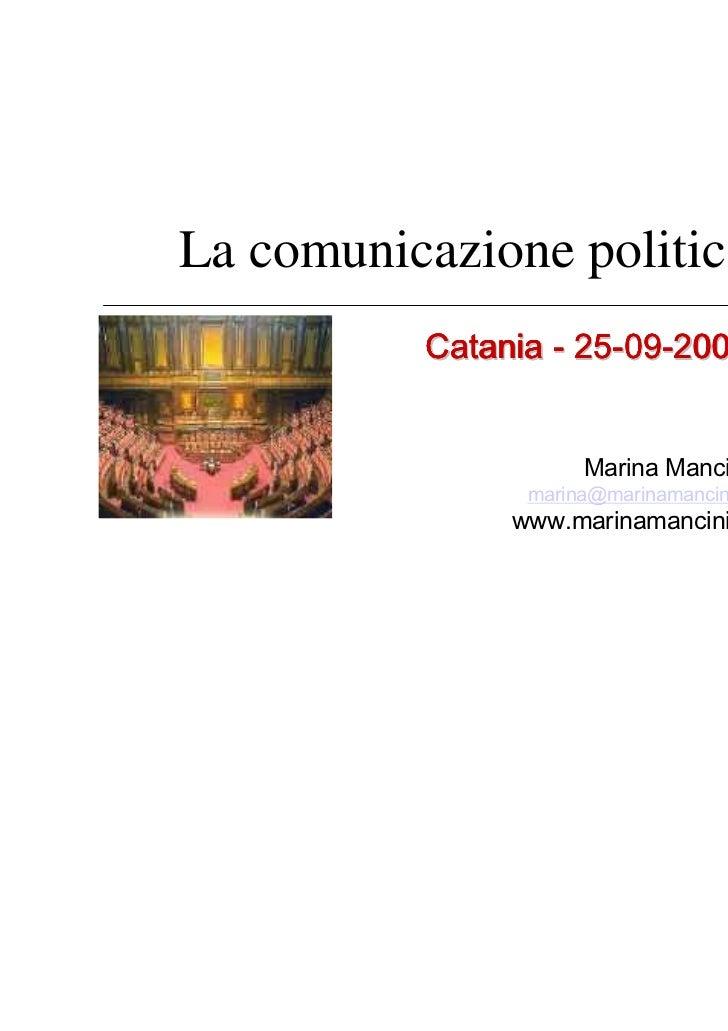La comunicazione politica          Catania - 25-09-2007                     Marina Mancini                marina@marinaman...