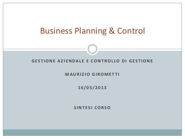 GESTIONE AZIENDALE E CONTROLLO DI GESTIONEMAURIZIO GIROMET TI16/05/2013SINTESI CORSOBusiness Planning & Control
