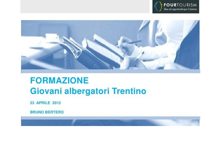 FORMAZIONEGiovani albergatori Trentino23 APRILE 2012BRUNO BERTERO