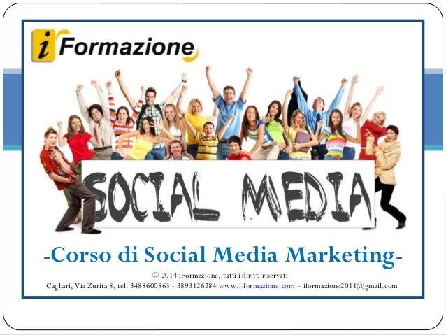 -Corso di Social Media Marketing© 2014 iFormazione, tutti i diritti riservati Cagliari, Via Zurita 8, tel. 3488600863 - 38...