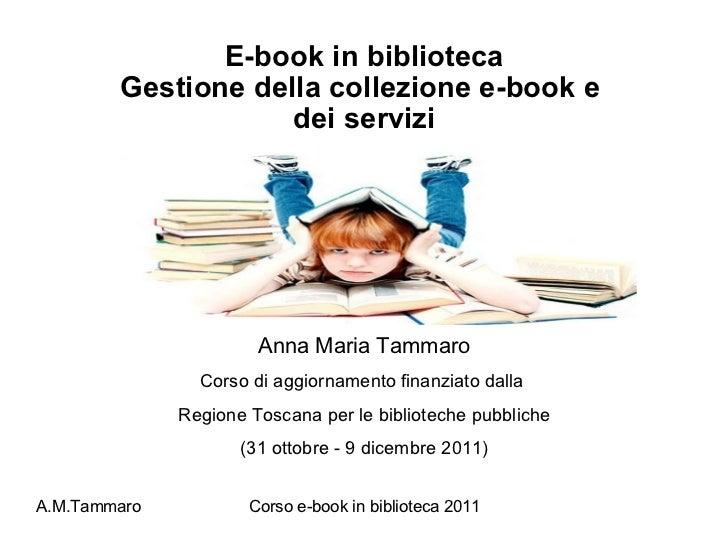 E-book in biblioteca Gestione della collezione e-book e  dei servizi Anna Maria Tammaro Corso di aggiornamento finanziato ...