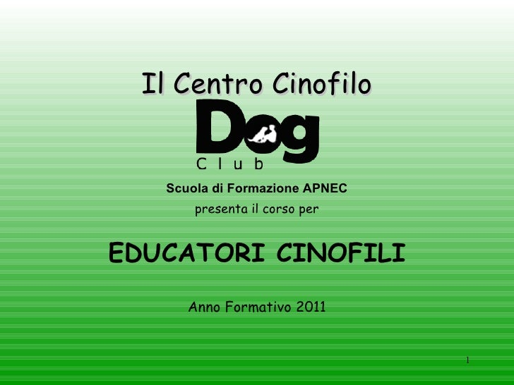 Il Centro Cinofilo <ul><li>presenta il corso per </li></ul><ul><li>EDUCATORI CINOFILI </li></ul><ul><li>Anno Formativo 201...