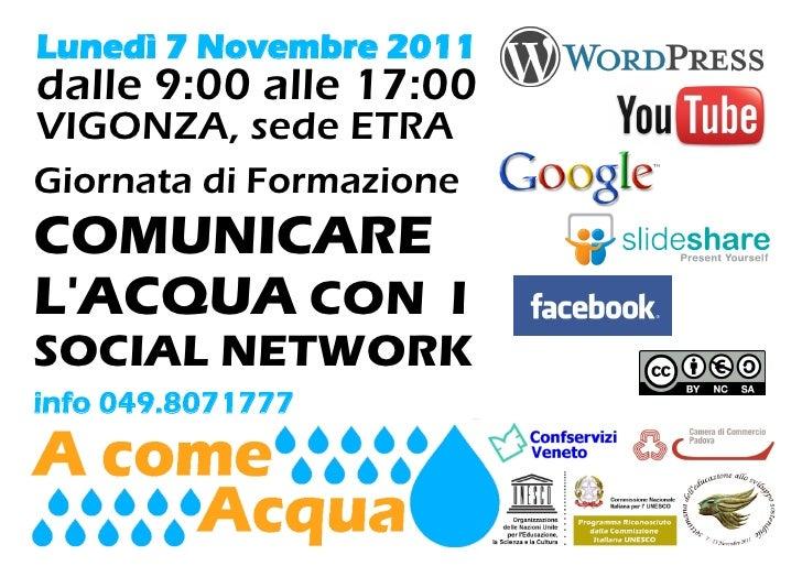 Lunedì 7 Novembre 2011dalle 9:00 alle 17:00VIGONZA, sede ETRAGiornata di FormazioneCOMUNICARELACQUA CON ISOCIAL NETWORKinf...