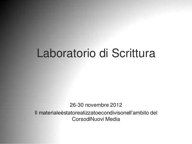 Laboratorio di Scrittura                26-30 novembre 2012Il materialeèstatorealizzatoecondivisonell'ambito del          ...
