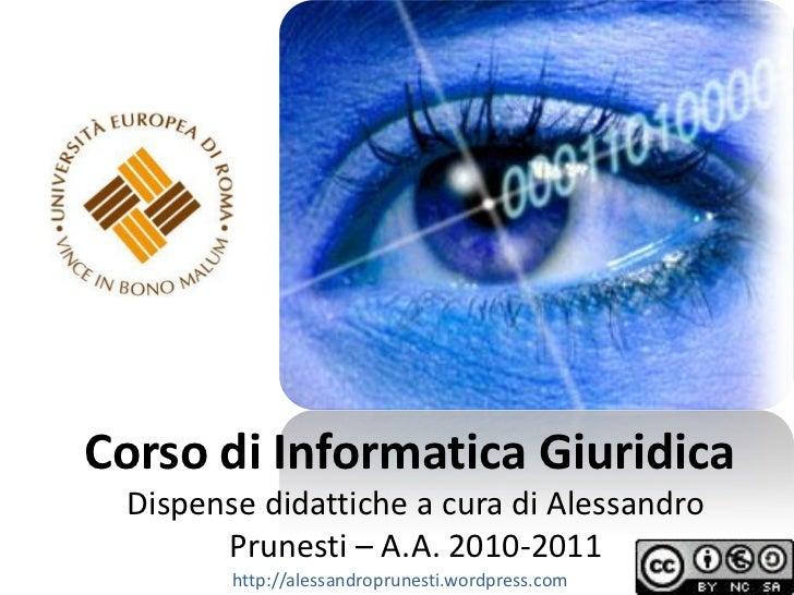 Corso di Informatica Giuridica Dispense didattiche a cura di Alessandro       Prunesti – A.A. 2010-2011        http://ales...