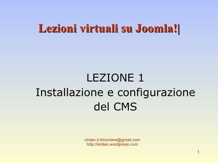 Lezioni virtuali su Joomla!| LEZIONE 1 Installazione e configurazione del CMS [email_address] http://kirdan.wordpress.com