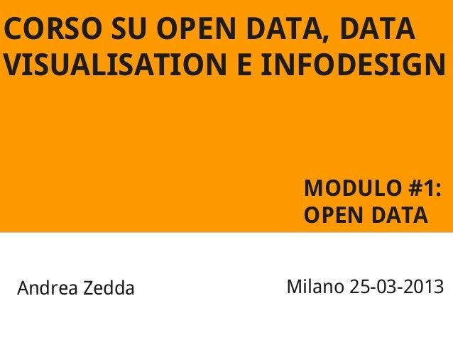 CORSO SU OPEN DATA, DATA VISUALISATION E INFODESIGN  MODULO #1: OPEN DATA Andrea Zedda  Milano 25-03-2013
