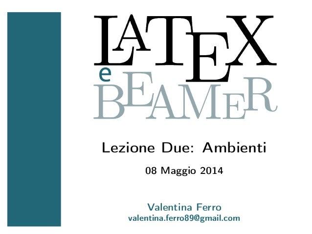 Lezione Due: Ambienti 08 Maggio 2014 Valentina Ferro valentina.ferro89@gmail.com