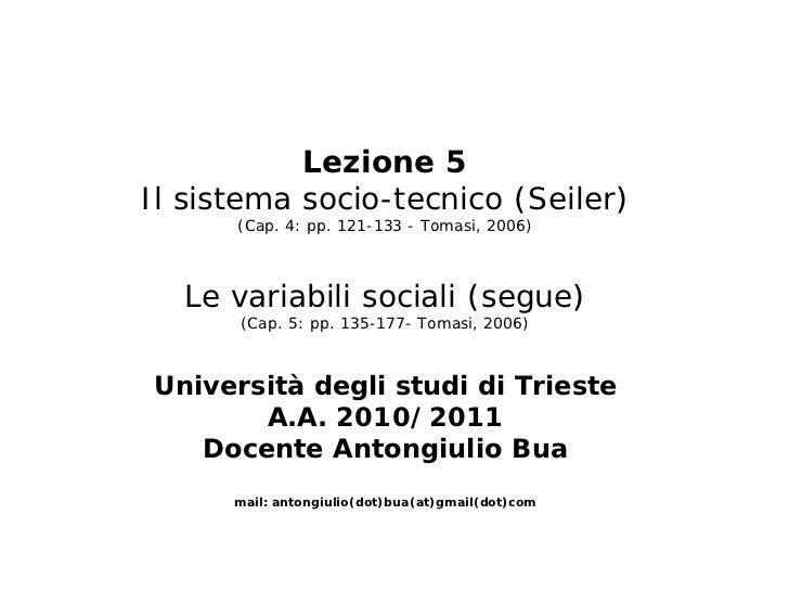 Lezione 5Il sistema socio-tecnico (Seiler)      (Cap. 4: pp. 121-133 - Tomasi, 2006)  Le variabili sociali (segue)      (C...